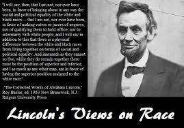 Abraham Lincoln always said blacks and Whites couldn't live together.