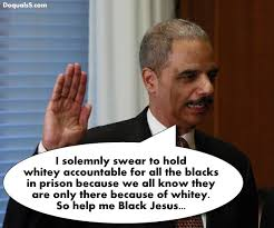 Eric Holder has loaded the US Justice system against White People.